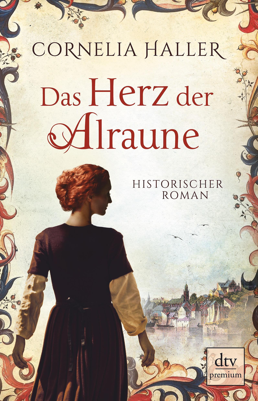 Cornelia Haller Das Herz der Alraune