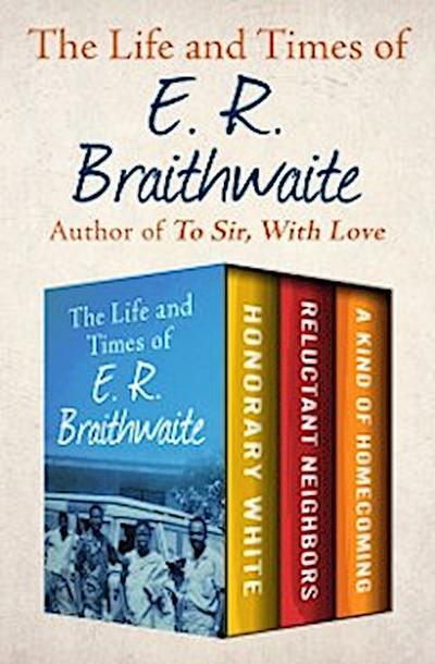 Life and Times of E. R. Braithwaite