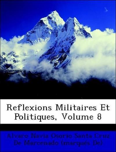 Reflexions Militaires Et Politiques, Volume 8