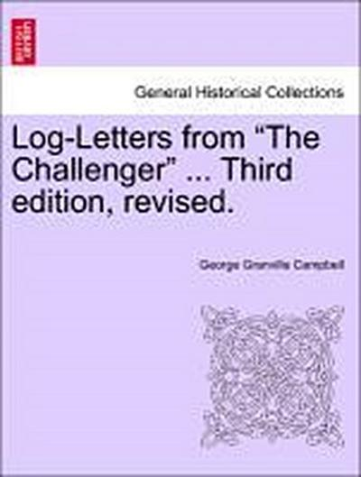 Log-Letters from 'The Challenger' ... Third edition, revised.