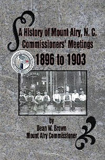 A History of Mount Airy, N. C. Commissioners' Meetings 1896 to 1903