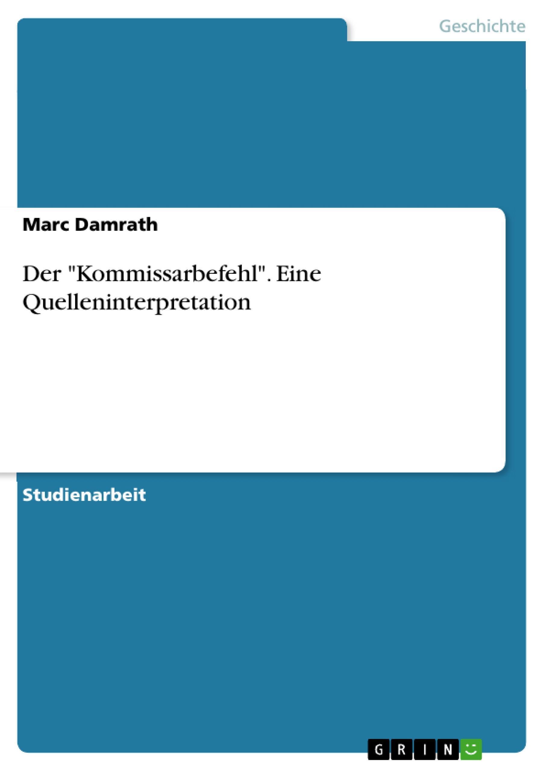 """Der """"""""Kommissarbefehl"""""""". Eine Quelleninterpretation Marc Damrath"""