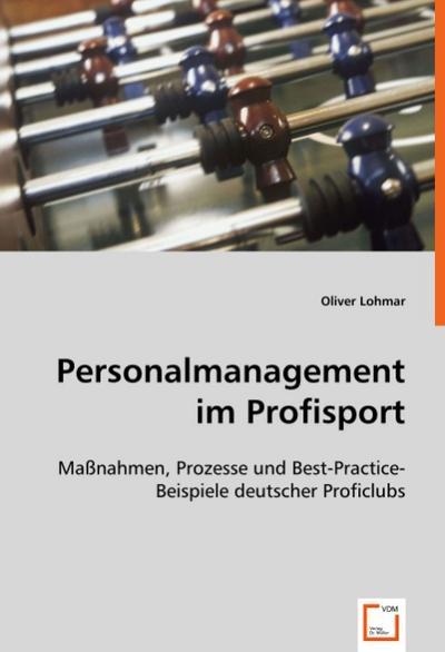 Personalmanagement im Profisport: Maßnahmen, Prozesse und Best-Practice-Beispiele deutscher Proficlubs