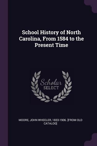 School History of North Carolina, from 1584 to the Present Time