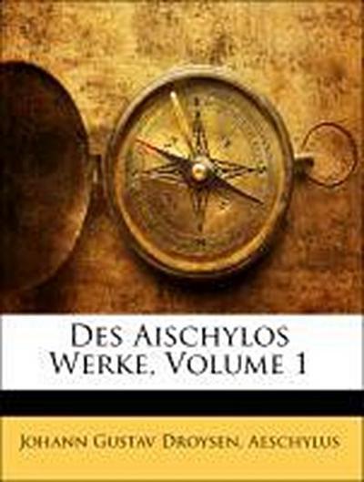 Des Aischylos Werke, Erster Theil
