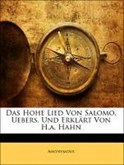 Das Hohe Lied Von Salomo, Uebers. Und Erklärt Von H.a. Hahn