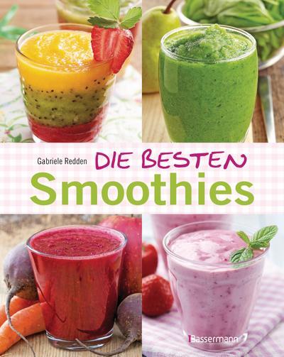 Die besten Smoothies. Powersmoothies, Grüne Smoothies, Fruchtsmoothies, Gemüsesmoothies; Deutsch; ca. 50 farbige Abbildungen
