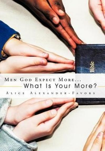 Men God Expect More...: What Is Your More?
