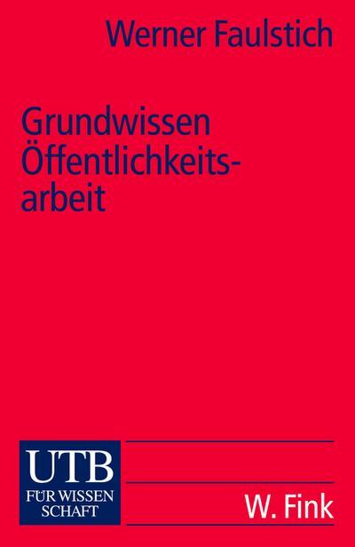 Grundwissen Öffentlichkeitsarbeit (Uni-Taschenbücher S)