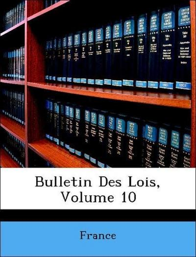 Bulletin Des Lois, Volume 10