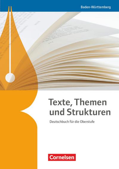 Texte, Themen und Strukturen - Baden-Württemberg Bildungsplan 2016. Schülerbuch