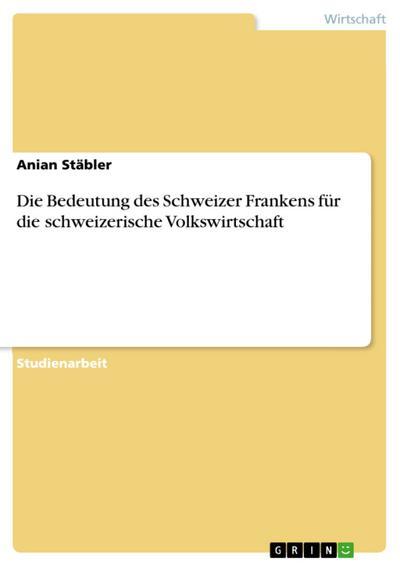 Die Bedeutung des Schweizer Frankens für die schweizerische Volkswirtschaft