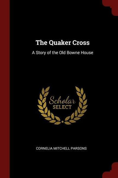 The Quaker Cross: A Story of the Old Bowne House