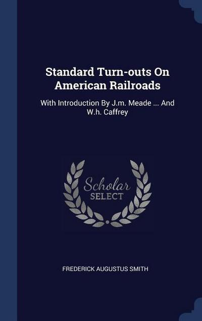 Standard Turn-Outs on American Railroads: With Introduction by J.M. Meade ... and W.H. Caffrey
