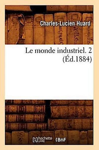Le Monde Industriel. 2 (Éd.1884)