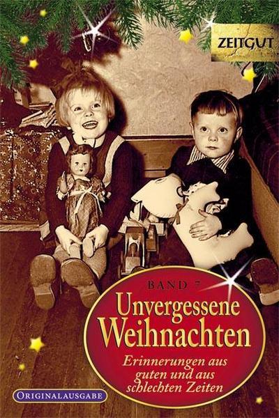 Unvergessene Weihnachten - Band 7: Zeitzeugen-Erinnerungen aus heiteren und aus schweren Zeiten (Zeitgut)