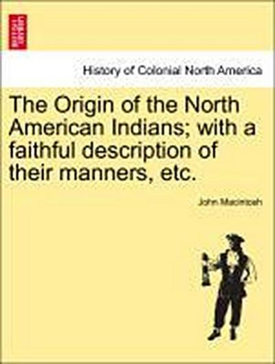 The Origin of the North American Indians; with a faithful description of their manners, etc. New Edition, improved and enlarged