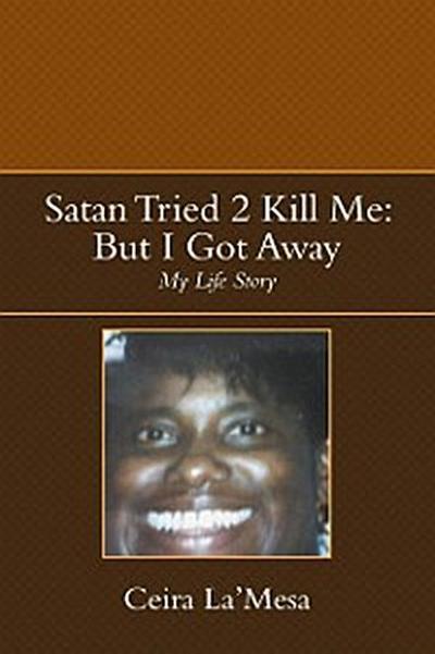Satan Tried 2 Kill Me: but I Got Away