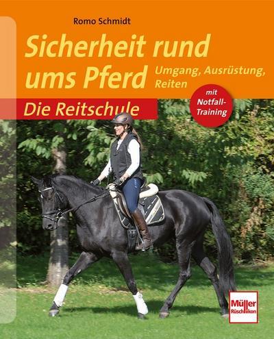 Sicherheit rund ums Pferd: Umgang, Ausrüstung, Reiten (Die Reitschule)