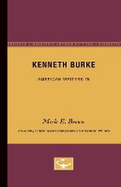 Kenneth Burke - American Writers 75: University of Minnesota Pamphlets on American Writers
