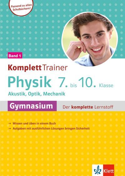 Klett KomplettTrainer Gymnasium Physik 7.-10. Klasse Band 1: Akustik, Optik, Mechanik Der komplette Lernstoff