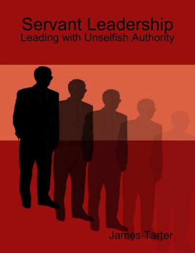 Servant Leadership: Leading with Unselfish Authority