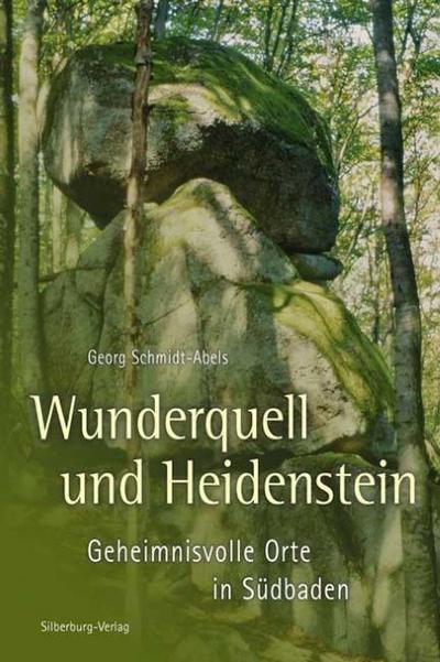 Wunderquell und Heidenstein: Geheimnisvolle Orte in Südbaden