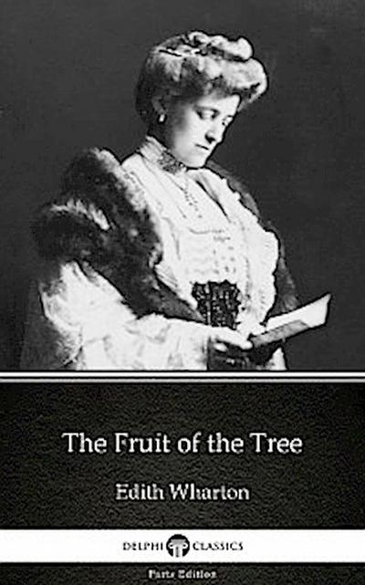The Fruit of the Tree by Edith Wharton - Delphi Classics (Illustrated)
