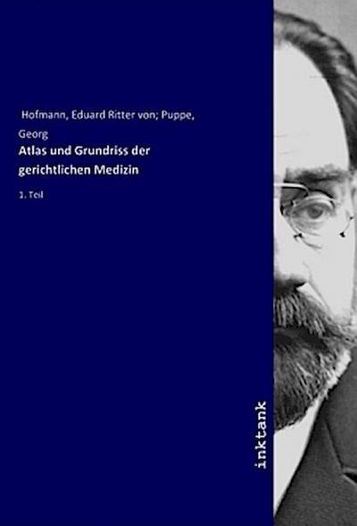 Atlas und Grundriss der gerichtlichen Medizin