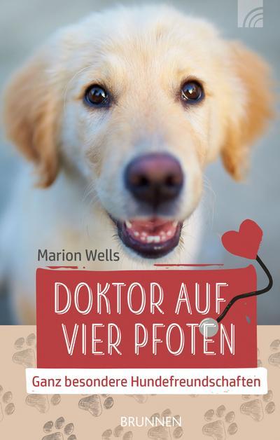 Doktor auf vier Pfoten: Ganz besondere Hundefreundschaften - Brunnen - Gebundene Ausgabe, Deutsch, M.R. Wells, Ganz besondere Hundefreundschaften, Ganz besondere Hundefreundschaften
