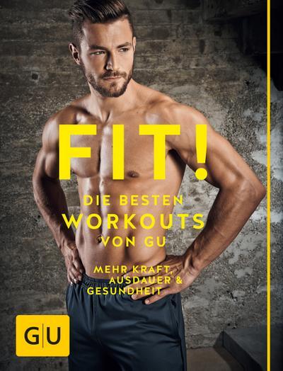 Fit! Die besten Workouts von GU: Mehr Kraft, Ausdauer und Gesundheit (GU Einzeltitel Gesundheit/Fitness/Alternativheilkunde)