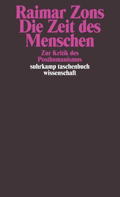 Die Zeit des Menschen: Zur Kritik des Posthumanismus (suhrkamp taschenbuch wissenschaft)