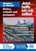 Jetzt helfe ich mir selbst: Gleisbau im Modell Sicher, schnell und preiswert
