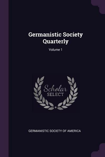 Germanistic Society Quarterly; Volume 1