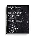 Night Fever. Design und Clubkultur 1960 - heute