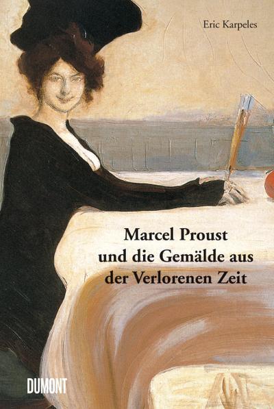 Marcel Proust und die Gemälde aus der Verlorenen Zeit