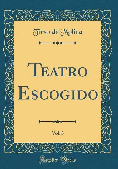 Teatro Escogido, Vol. 3 (Classic Reprint)