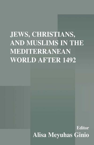 Jews, Christians, and Muslims in the Mediterranean World After 1492