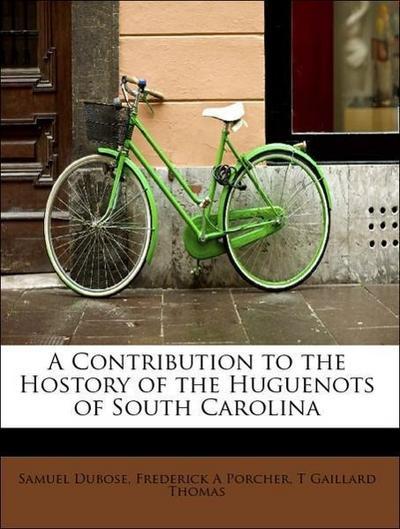 A Contribution to the Hostory of the Huguenots of South Carolina