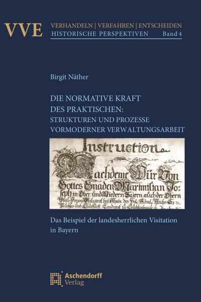 Die Normativität des Praktischen: Strukturen und Prozesse vormoderner Verwaltungsarbeit