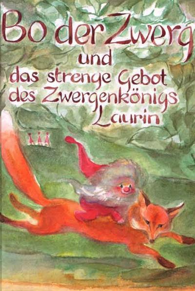 Bo der Zwerg und das strenge Gebot des Zwergenkönigs Laurin