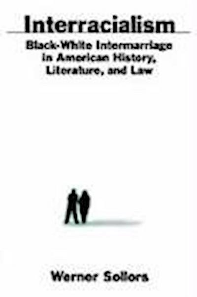 Interracialism: Black-White Intermarriage in American History, Literature, & Law