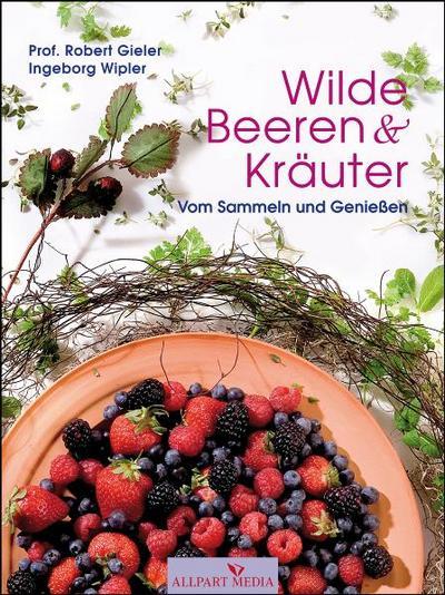 Wilde Beeren und Kräuter: Vom Sammeln und Genießen
