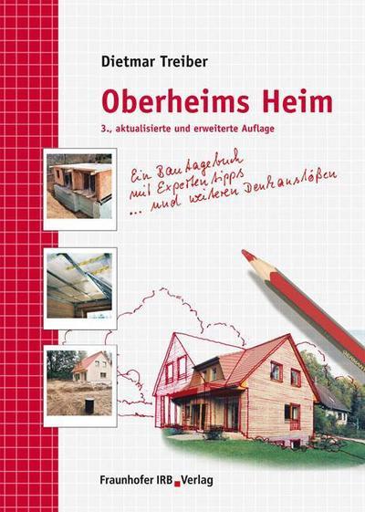 Oberheims Heim: Ein Bautagebuch mit Expertentipps und weiteren Denkanstößen