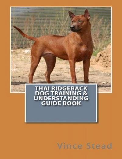 Thai Ridgeback Dog Training & Understanding Guide Book
