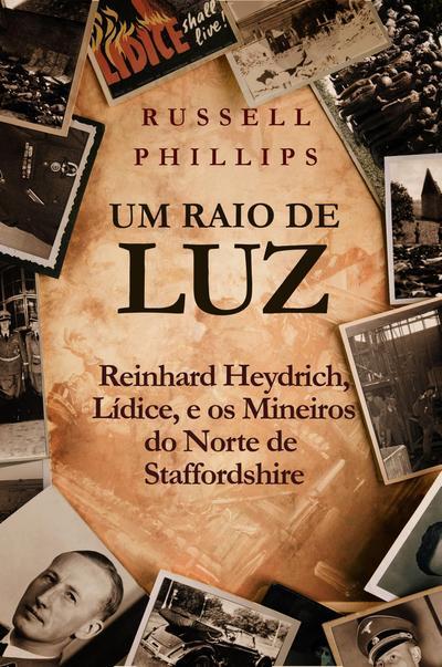Um Raio de Luz: Reinhard Heydrich, Lidice, e os Mineiros do Norte de Staffordshire