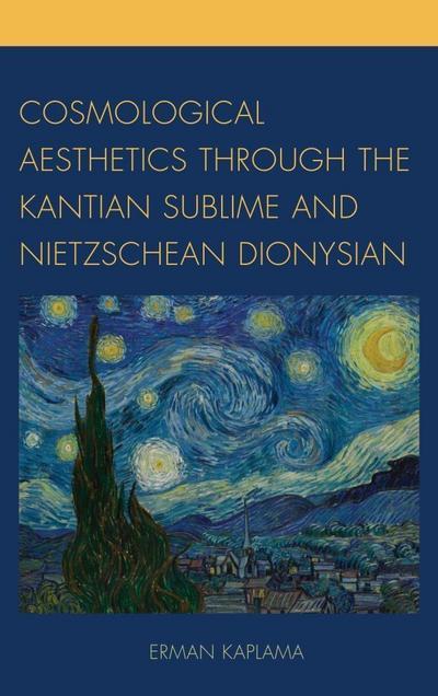 Cosmological Aesthetics through the Kantian Sublime and Nietzschean Dionysian