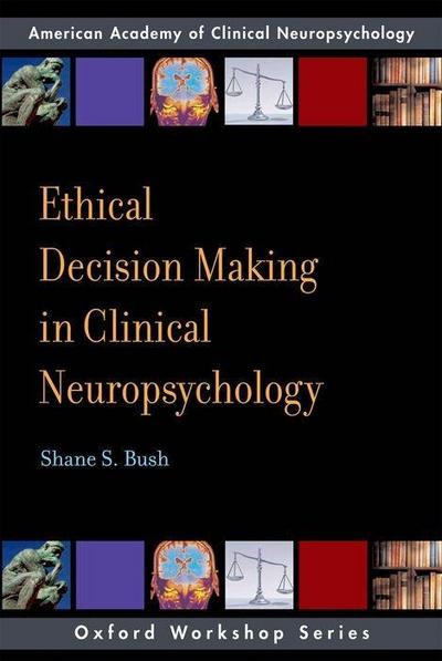 Ethical Decision-Making in Clinical Neuropsychology