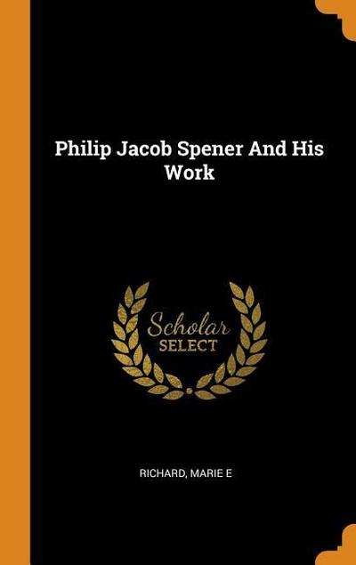 Philip Jacob Spener and His Work
