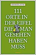111 Orte in der Eifel, die man gesehen haben  ...